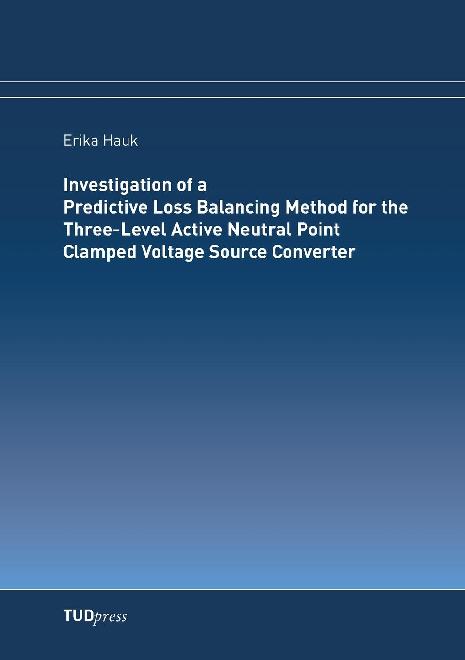 Erika Hauk Investigation of a Predictive Loss Balancing Method for the Three-Level Active Neutral Point Clamped Voltage Source Converter velas vsc 50