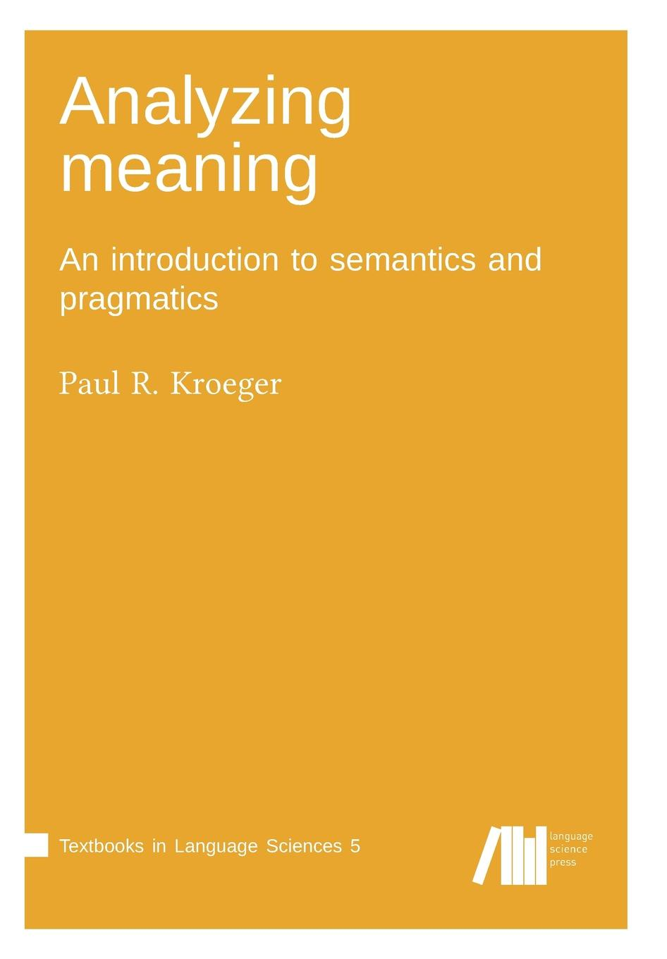 Paul R. Kroeger Analyzing meaning semantics