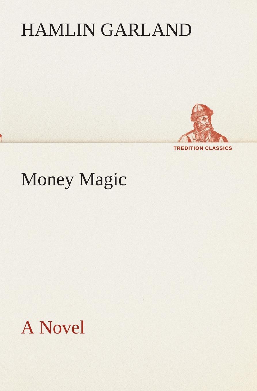 Hamlin Garland Money Magic A Novel garland hamlin money magic a novel