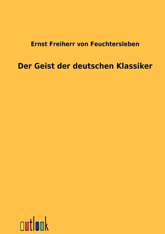 Ernst Freiherr von Feuchtersleben Der Geist der deutschen Klassiker georg freiherr von ompteda ernst iii
