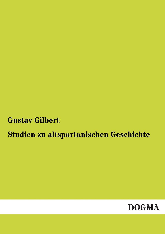 Gustav Gilbert Studien Zu Altspartanischen Geschichte гилберт о салливан gilbert o sullivan stranger in my own back yard