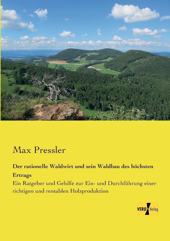 Max Pressler Der Rationelle Waldwirt Und Sein Waldbau Des Hochsten Ertrags аккумулятор для телефона craftmann для apple iphone 6s plus с увеличенной ёмкостью до 2990 mah