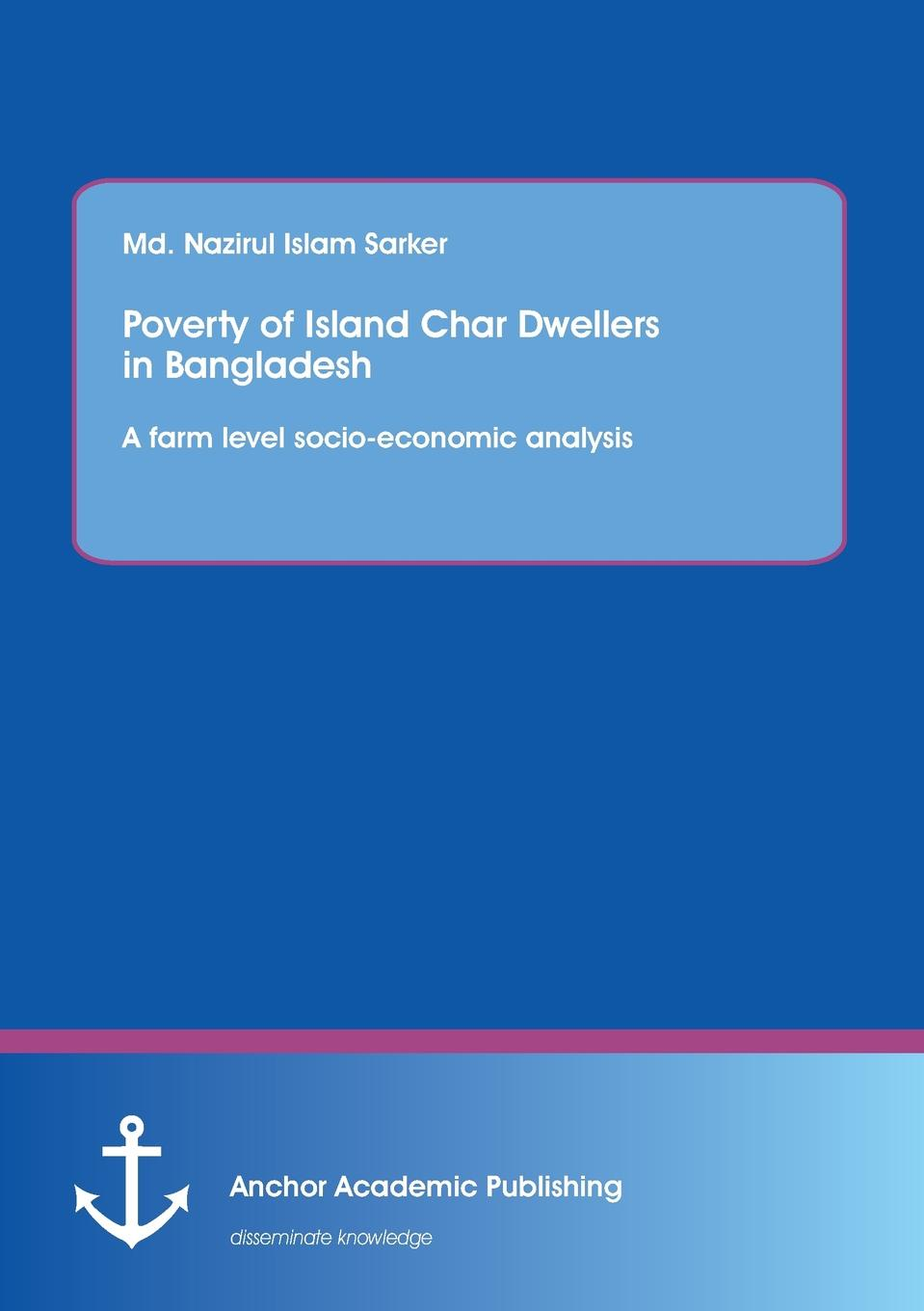 Md. Nazirul Islam Sarker Poverty of Island Char Dwellers in Bangladesh. A farm level socio-economic analysis micro perspectives on poverty alleviation in kenya