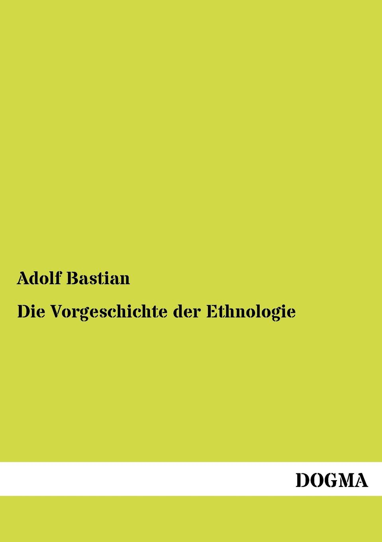 Adolf Bastian Die Vorgeschichte der Ethnologie adolf boetticher die akropolis von athen nach berichten der alten und den neusten erforschungen classic reprint