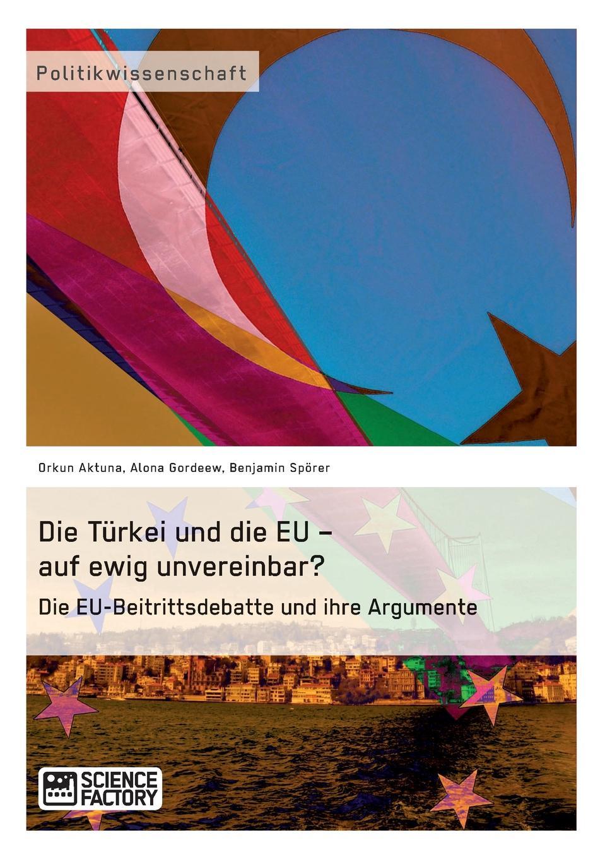 Orkun Aktuna, Alona Gordeew, Benjamin Spörer Die Turkei und die EU - auf ewig unvereinbar. Die EU-Beitrittsdebatte und ihre Argumente stephan jockheck insolvenzanfechtung bei gesellschafterdarlehen die neue rechtslage nach dem momig und ihre anwendbarkeit auf eu auslandsgesellschaften
