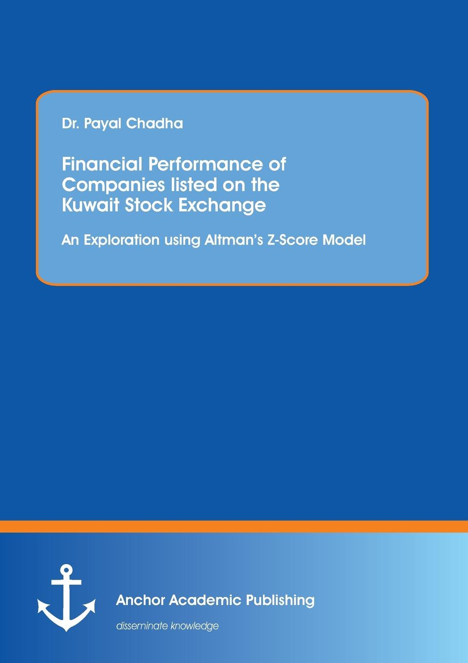 Dr. Payal Chadha Financial Performance of Companies listed on the Kuwait Stock Exchange. An Exploration using Altman.s Z-Score Model