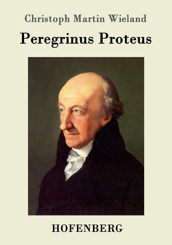 Christoph Martin Wieland Peregrinus Proteus