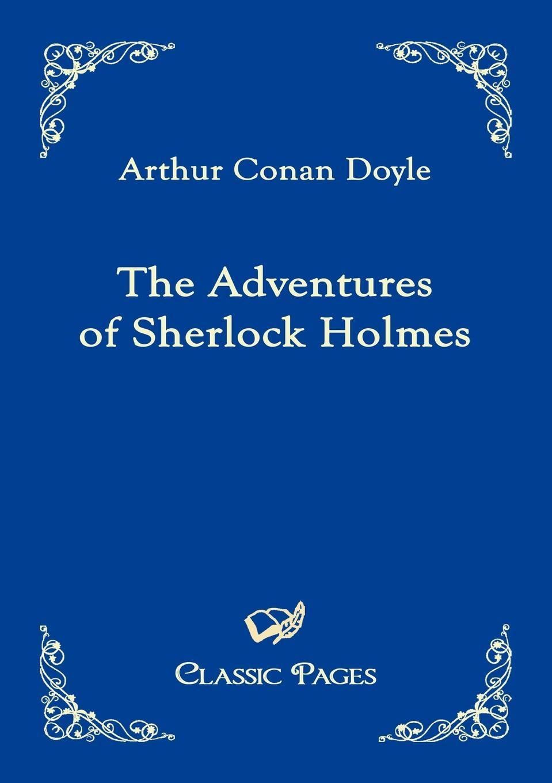 Arthur Conan Doyle The Adventures of Sherlock Holmes doyle arthur conan the adventures of sherlock holmes xiv