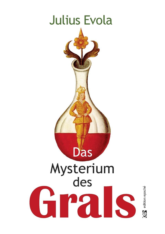 Julius Evola Das Mysterium des Grals ueber das mysterium magnum des daseins