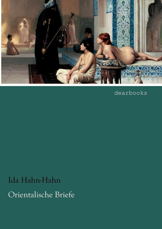 Ida Hahn-Hahn Orientalische Briefe ida hahn hahn sibylle eine selbstbiographie von ida grafin hahn hahn zweiter band