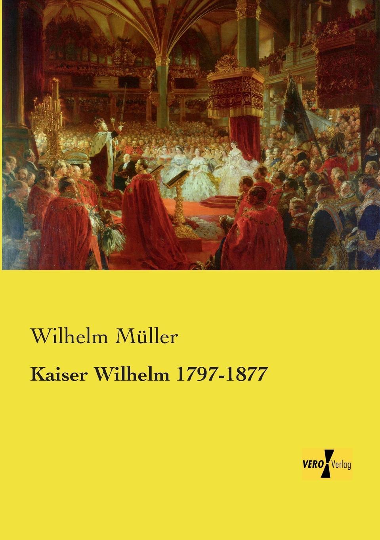Wilhelm Muller Kaiser Wilhelm 1797-1877