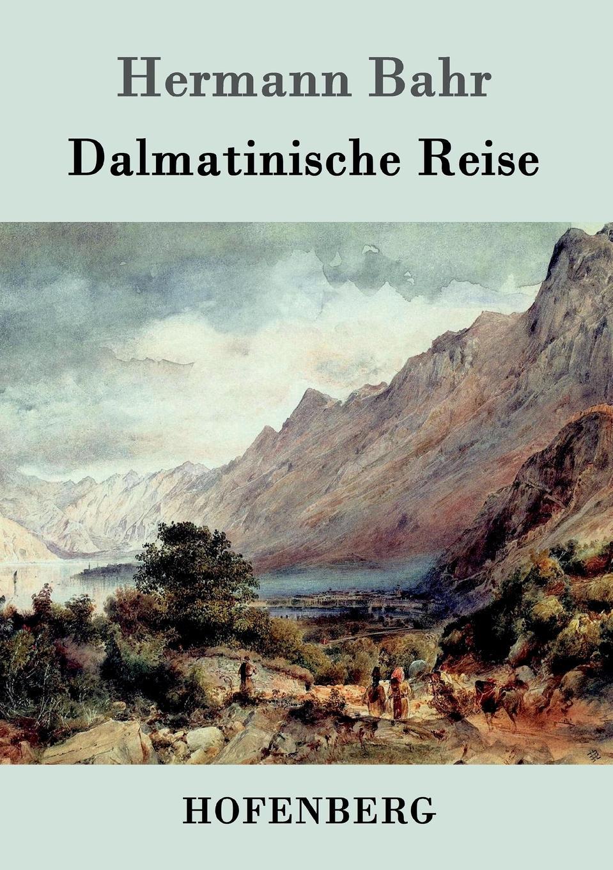 Hermann Bahr Dalmatinische Reise hermann bahr die einsichtslosigkeit des herrn schaffle drei briefe an einen volksmann als antwort auf die aussichtslosigkeit der sozialdemokratie german edition