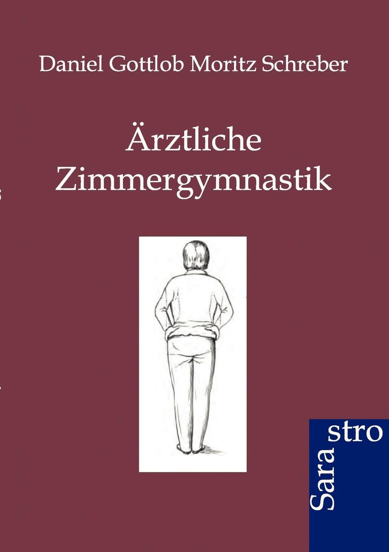 Daniel Gottlob Moritz Schreber Arztliche Zimmergymnastik karbe pasch gymnastik zur entspannung