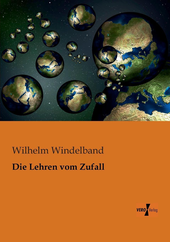 Wilhelm Windelband Die Lehren Vom Zufall wilhelm windelband uber willensfreiheit zwolf vorlesungen classic reprint