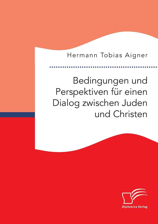 Hermann Tobias Aigner Bedingungen und Perspektiven fur einen Dialog zwischen Juden und Christen grit herrmann formen und bedeutung von aggressionen zwischen lehrern und schulern fur die bewaltigung jugendspezifischer aufgaben