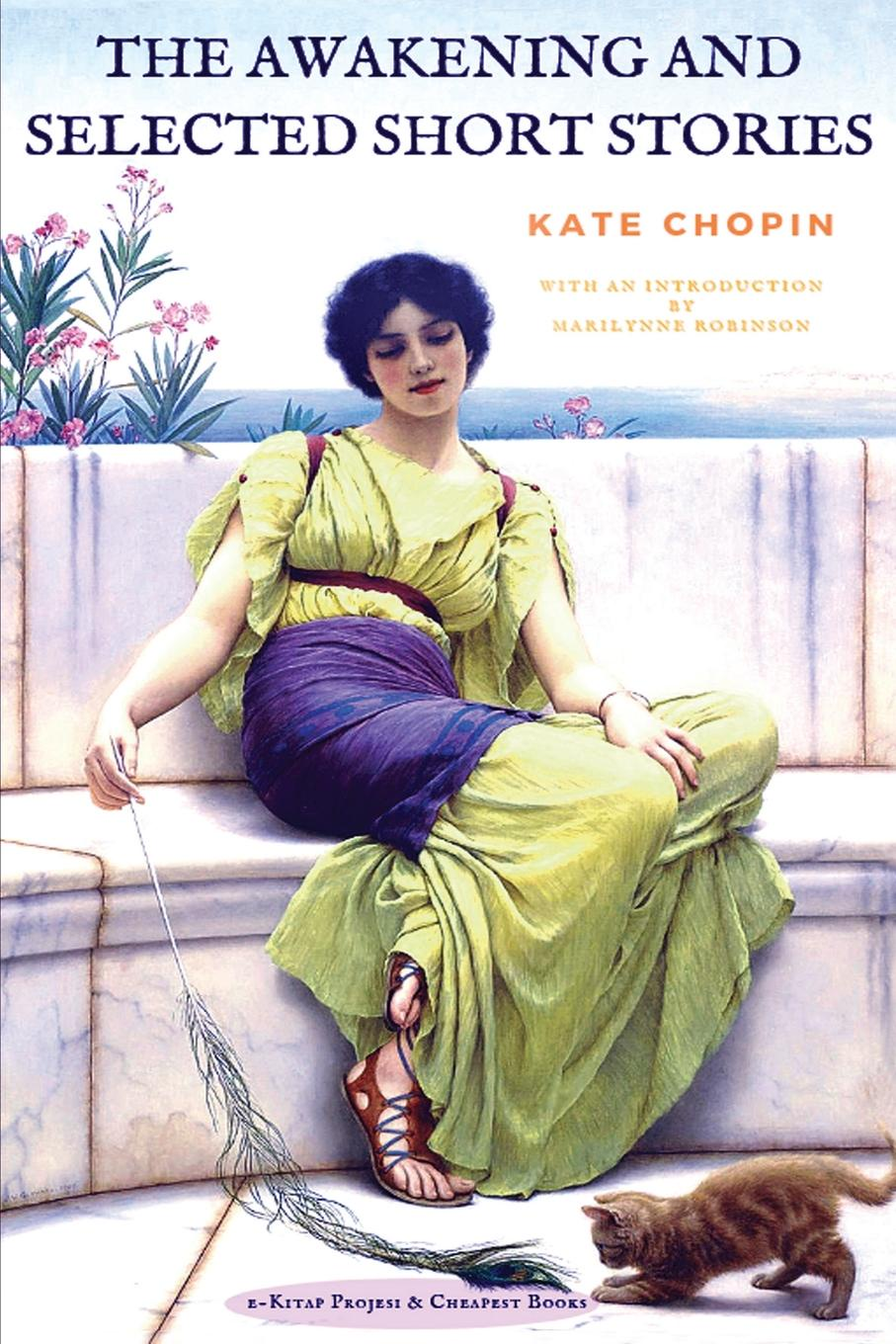 Kate Chopin The Awakening and Selected Short Stories kate chopin the awakening and selected short stories