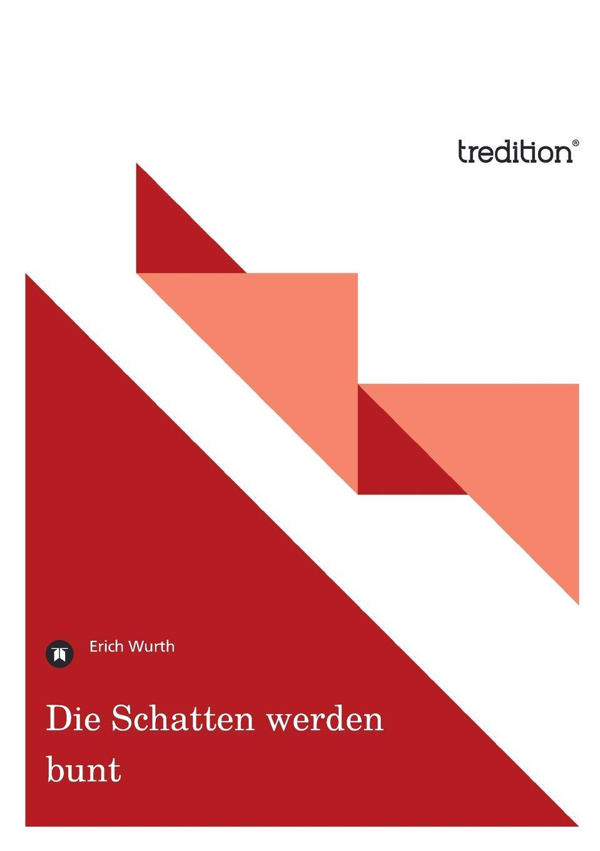 цена Erich Wurth Die Schatten Werden Bunt онлайн в 2017 году