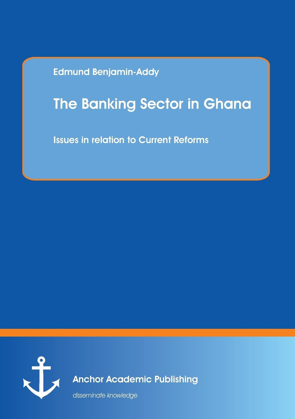 Edmund Benjamin-Addy The Banking Sector in Ghana. Issues in Relation to Current Reforms цена в Москве и Питере