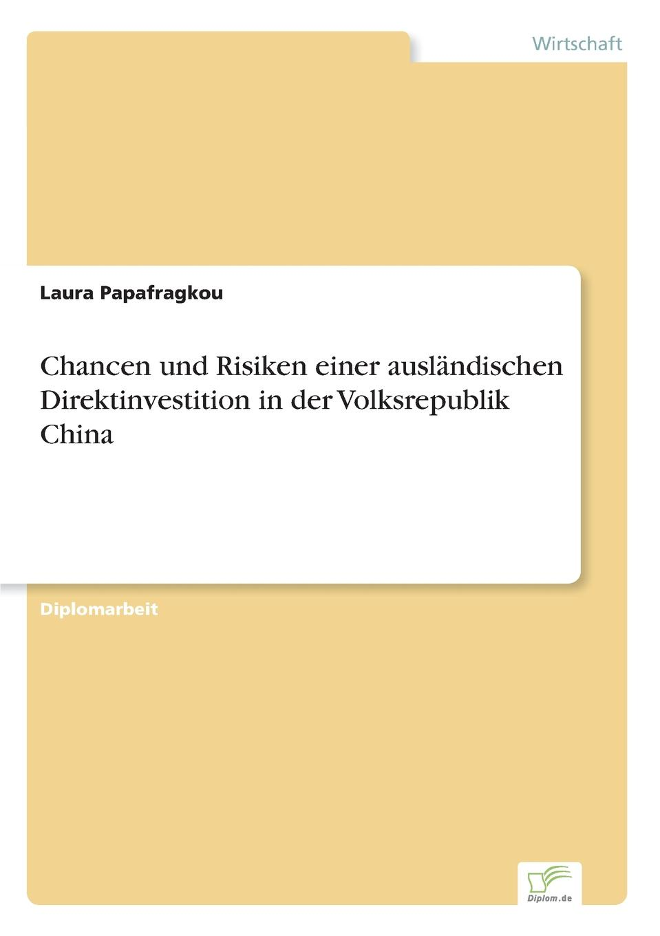 Laura Papafragkou Chancen und Risiken einer auslandischen Direktinvestition in der Volksrepublik China melchior ballreich kapitalmarktentwicklung und credit rating in der volksrepublik china