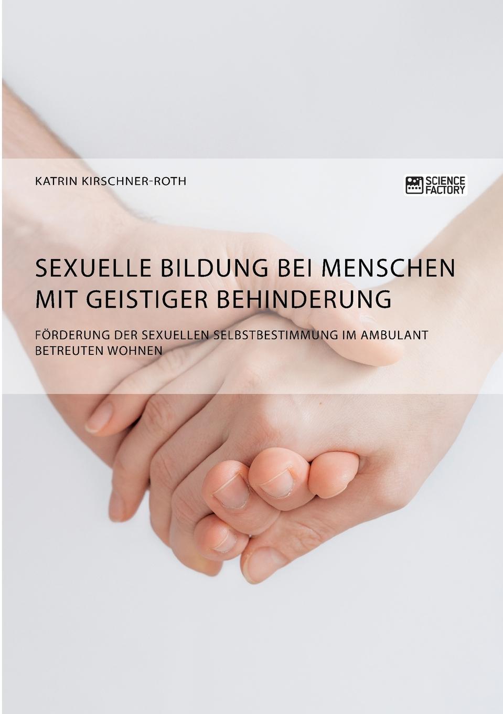 Katrin Kirschner-Roth Sexuelle Bildung bei Menschen mit geistiger Behinderung. Forderung der sexuellen Selbstbestimmung im ambulant betreuten Wohnen menschen a2 testtrainer mit cd
