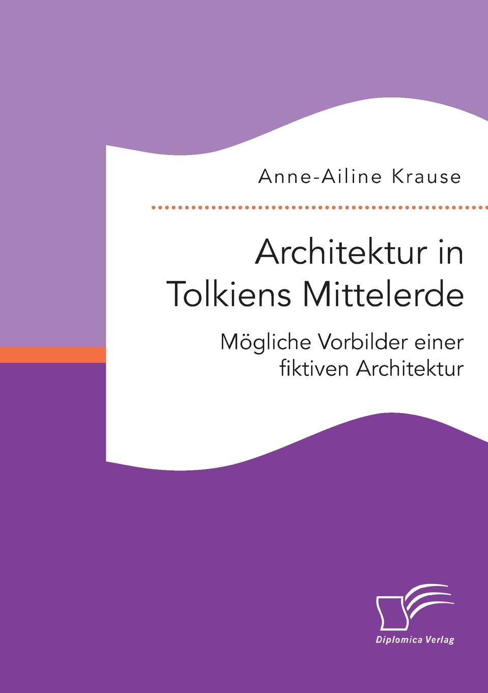 Anne-Ailine Krause Architektur in Tolkiens Mittelerde. Mogliche Vorbilder einer fiktiven Architektur nachhaltige architektur in vorarlberg