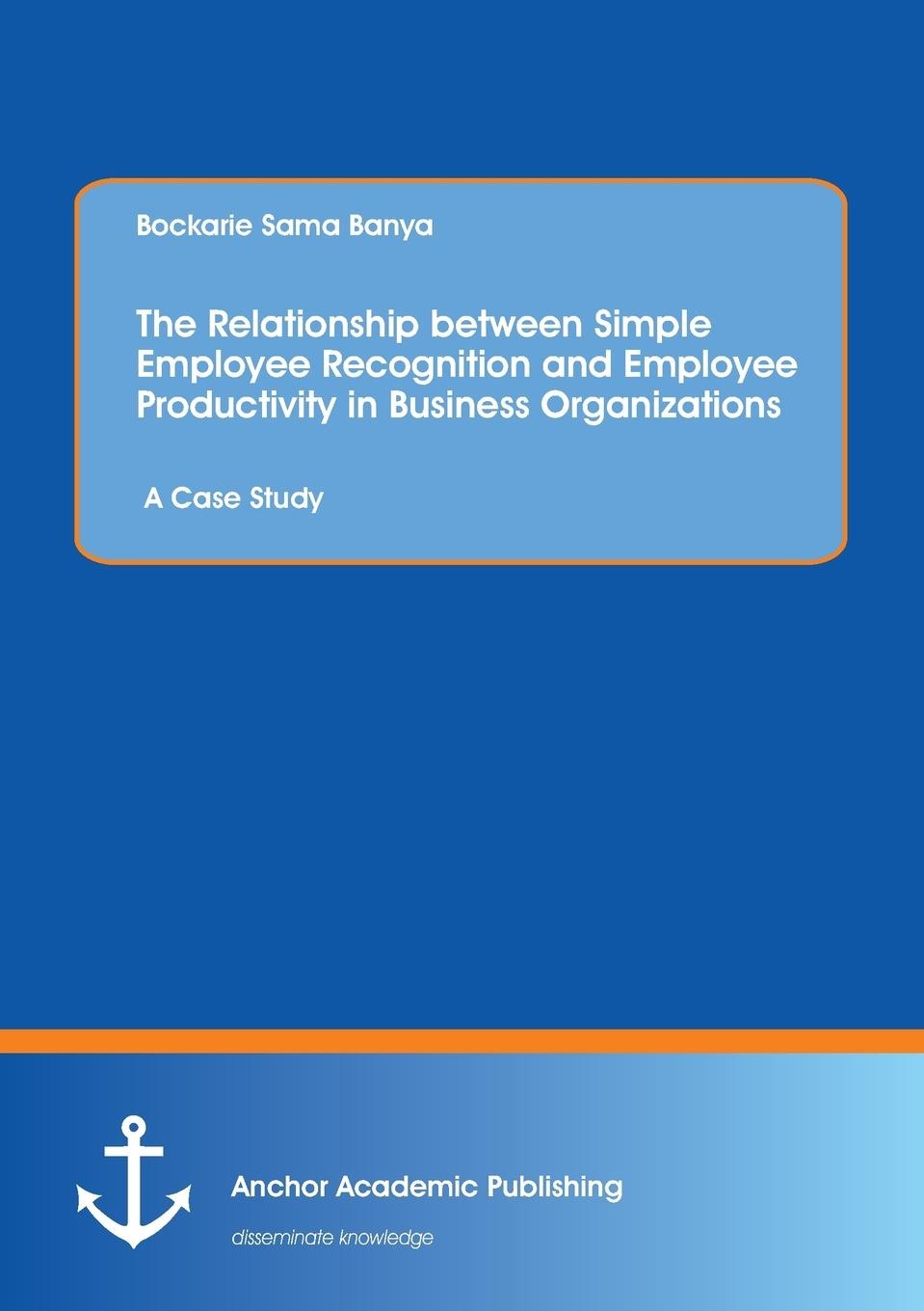 Bockarie Sama Banya The Relationship between Simple Employee Recognition and Employee Productivity in Business Organizations. A Case Study [readstar] speak recognition voice recognition module v3 1