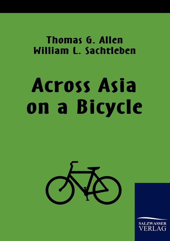 Thomas G. Allen, William L. Sachtleben Across Asia on a Bicycle