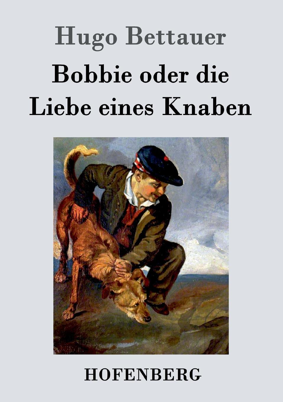 Hugo Bettauer Bobbie oder die Liebe eines Knaben hugo bettauer bobbie oder die liebe eines knaben