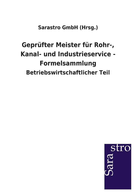 Sarastro GmbH (Hrsg.) Geprufter Meister fur Rohr-, Kanal- und Industrieservice - Formelsammlung