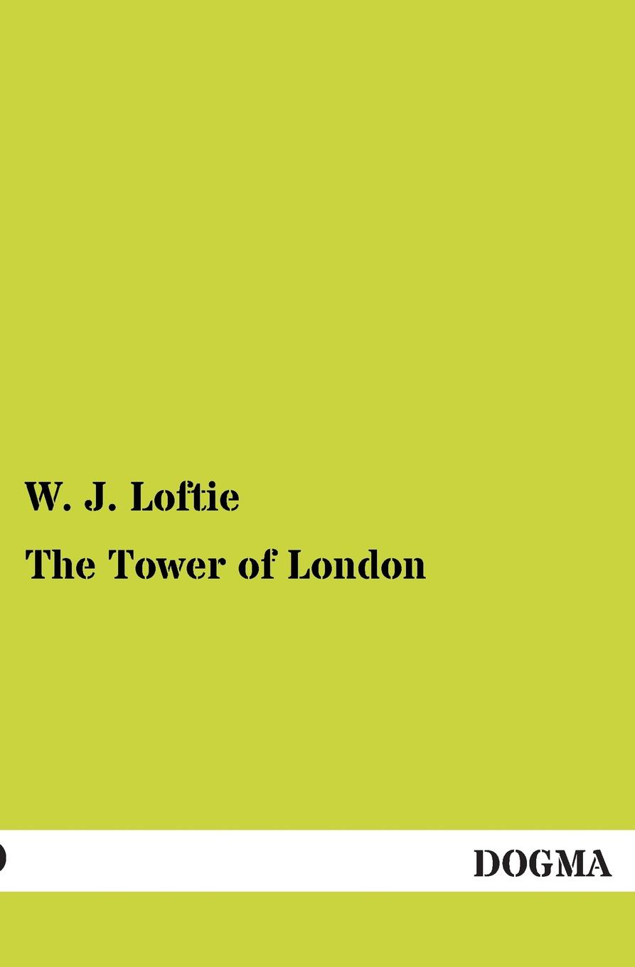 Фото - W. J. Loftie The Tower of London london j the road