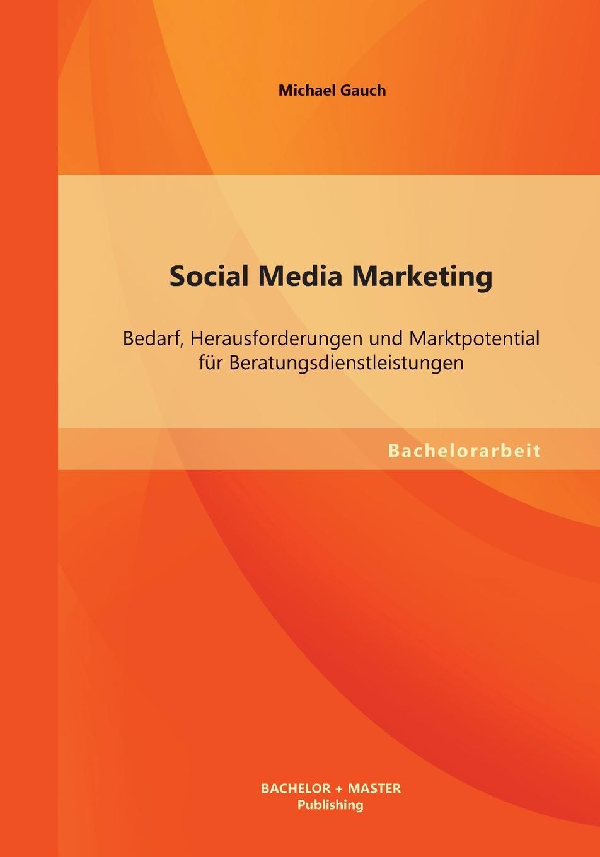 Michael Gauch Social Media Marketing. Bedarf, Herausforderungen Und Marktpotential Fur Beratungsdienstleistungen social marketing