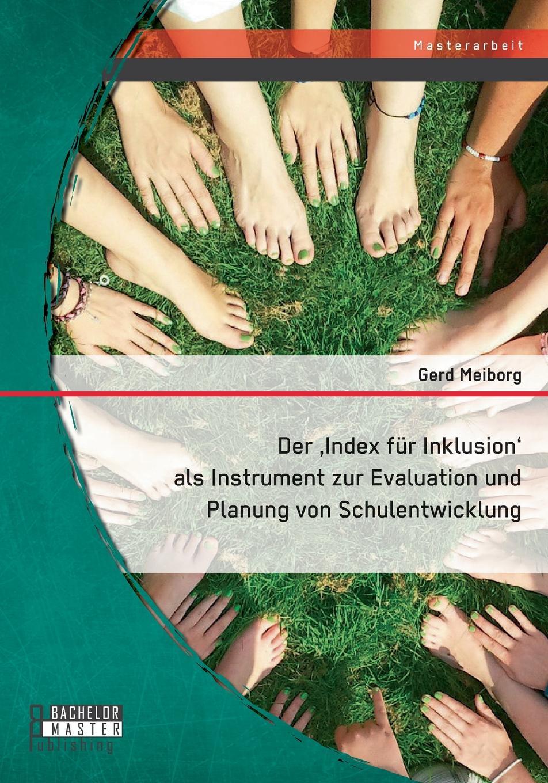 Gerd Meiborg Der .Index fur Inklusion. als Instrument zur Evaluation und Planung von Schulentwicklung julian wangler ethnomedien in der bundesrepublik deutschland am beispiel von presse und tv der turkischen bevolkerung