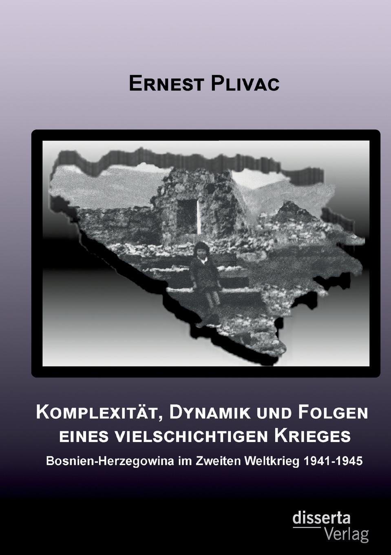 Ernest Plivac Komplexitat, Dynamik und Folgen eines vielschichtigen Krieges. Bosnien-Herzegowina im Zweiten Weltkrieg 1941-1945 цены