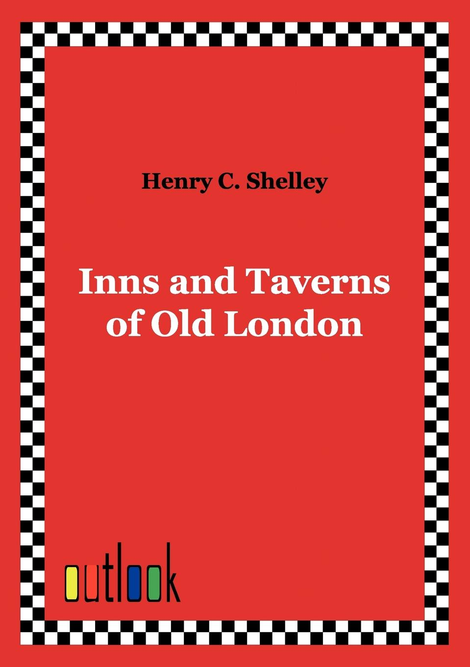 Henry C. Shelley Inns and Taverns of Old London