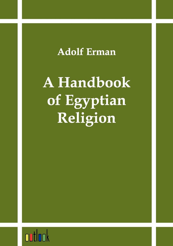 цены на Adolf Erman A Handbook of Egyptian Religion  в интернет-магазинах