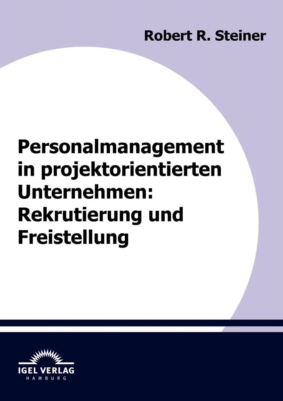 Robert Steiner Personalmanagement in projektorientierten Unternehmen. Rekrutierung und Freistellung marie h eine schulerorientierte evaluation des handlungs und projektorientierten deutschliteraturunterrichts