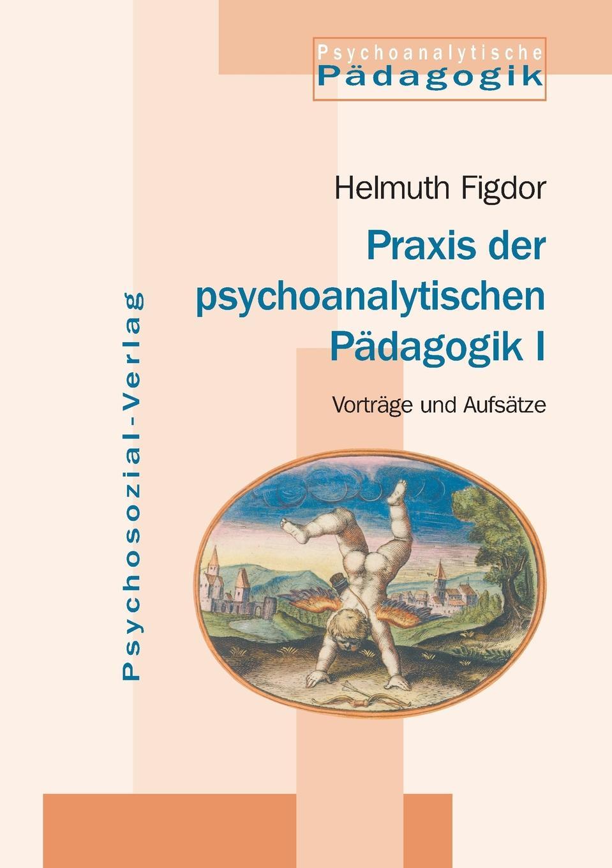 Helmuth Figdor Praxis Der Psychoanalytischen Padagogik I gumpenberger monika gewalt von schuler innen