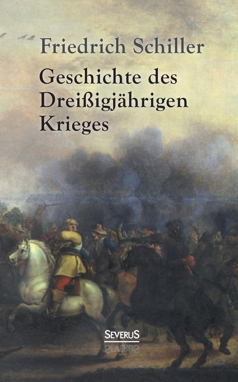 Schiller Friedrich Geschichte des Dreissigjahrigen Krieges friedrich von schiller geschichte des dreyssigjahrigen kriegs vol 1 classic reprint