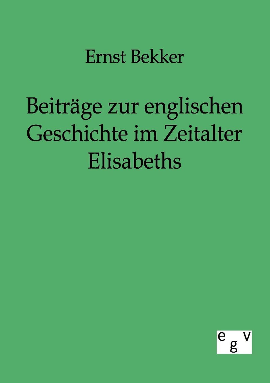 Ernst Bekker Beitrage zur englischen Geschichte im Zeitalter Elisabeths herrmann ernst beitrage zur geschichte des russischen reiches german edition