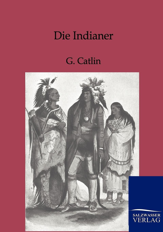 G. Catlin Die Indianer george catlin