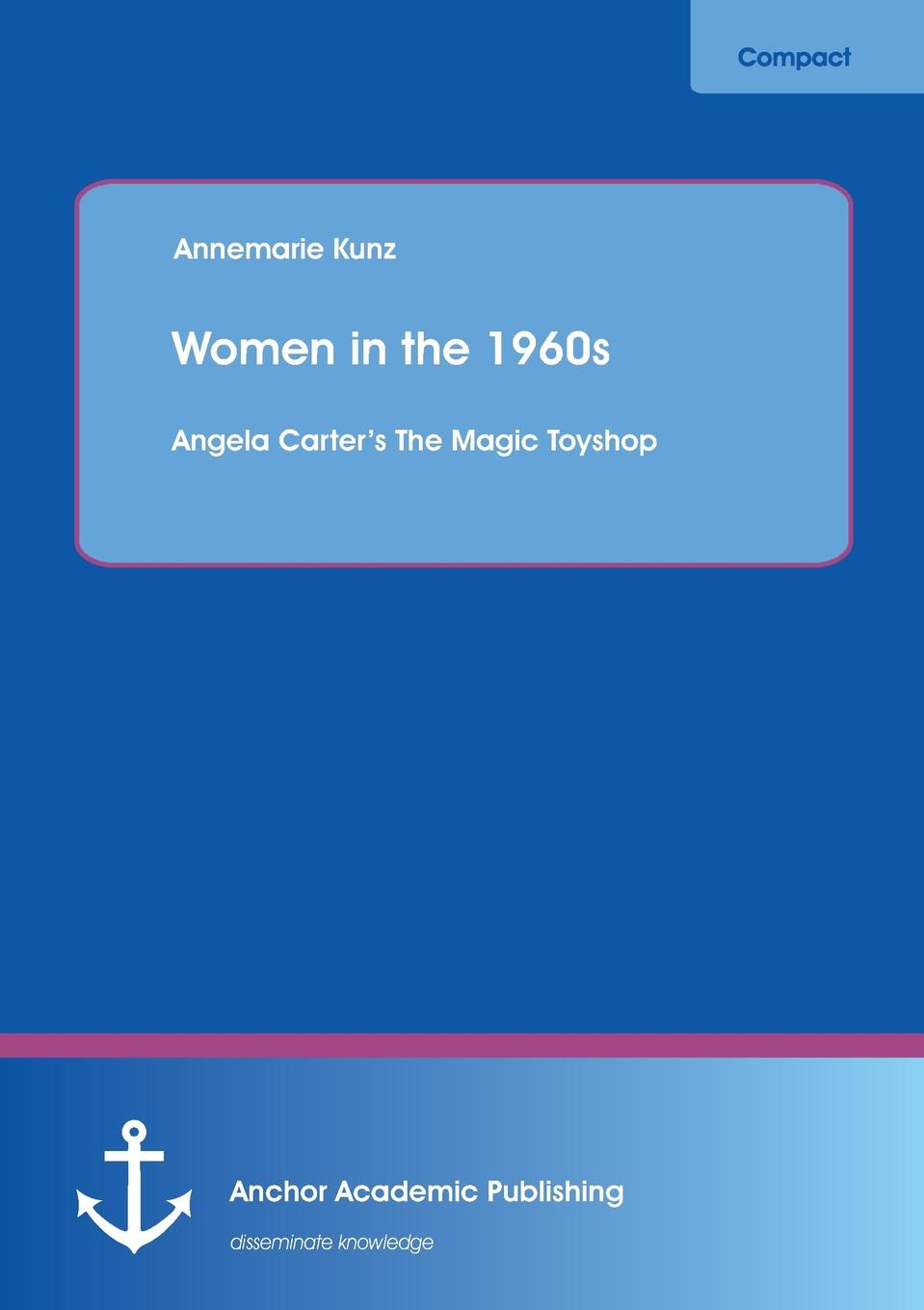 Фото - Annemarie Kunz Women in the 1960s. Angela Carter.s the Magic Toyshop angela carter verine kamber