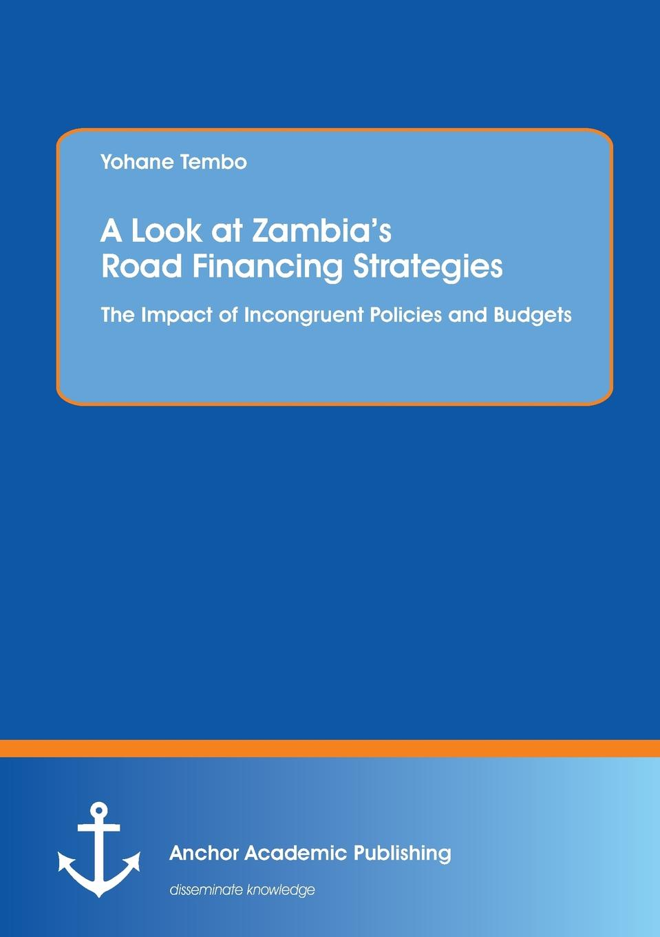 Yohane Tembo A Look at Zambia.s Road Financing Strategies. The Impact of Incongruent Policies and Budgets muse the road to the top