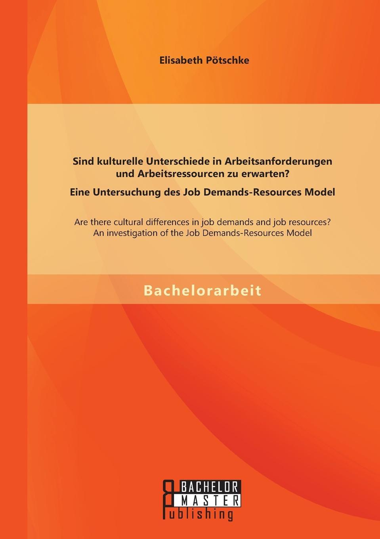 Elisabeth Pötschke Sind kulturelle Unterschiede in Arbeitsanforderungen und Arbeitsressourcen zu erwarten. Eine Untersuchung des Job Demands-Resources Model jd mcpherson jd mcpherson let the good times roll
