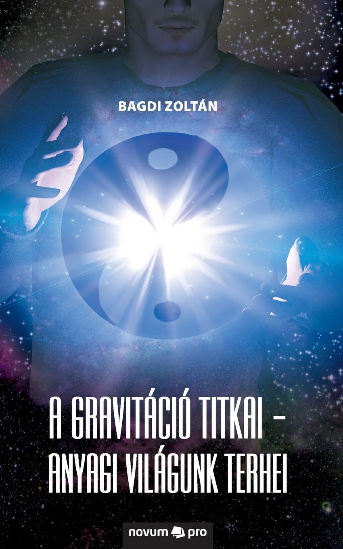 Bagdi Zoltán A gravitacio titkai - Anyagi vilagunk terhei jászter zoltán az újságíró újságírás kezdőknek haladóknak és szerelmeseknek