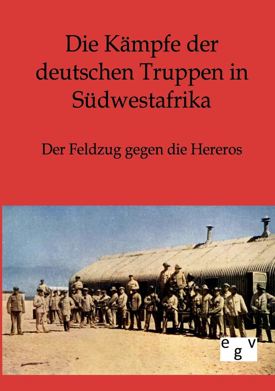 ohne Autor Die Kampfe der deutschen Truppen in Sudwestafrika joseph alexander helfert konigin karolina im kampfe gegen die franzosische weltherrschaft