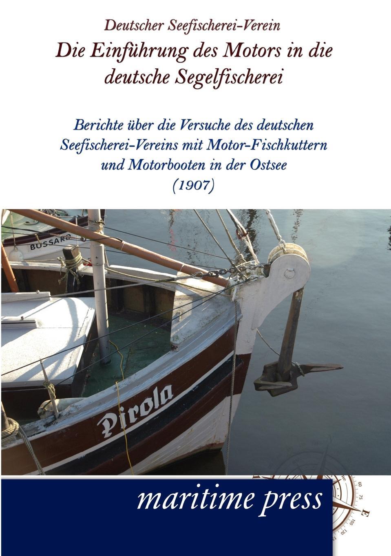 Deutscher Seefischerei-Verein Die Einfuhrung des Motors in die deutsche Segelfischerei