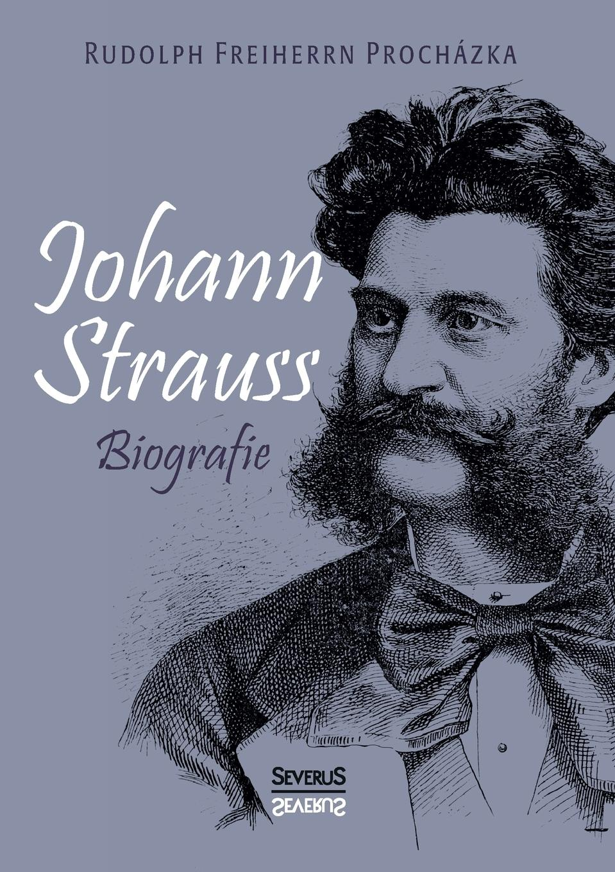 Rudolph Freiherrn Procházka Johann Strauss. Biografie johann strauss orchester питер шмальфусс let s dance waltz 2 cd dvd
