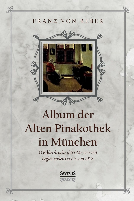 Franz von Reber Album der Alten Pinakothek in Munchen k grossmann der gemaldezyklus der galerie der maria von medici von peter paul rubens