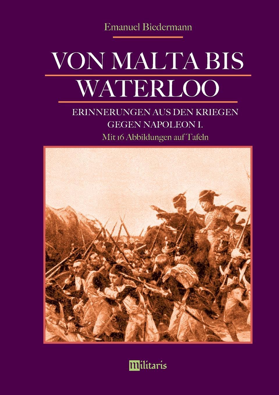 Emanuel Biedermann Von Malta bis Waterloo. Erinnerungen aus den Kriegen gegen Napoleon I. von wulffen die schlacht bei lodz