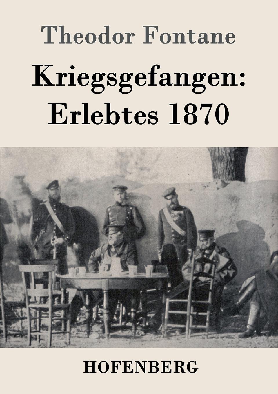 Theodor Fontane Kriegsgefangen. Erlebtes 1870 theodor koch grünberg vom roroima zum orinoco